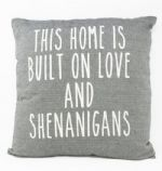 Pillow-This Home Is Built On Love & Shenanigans