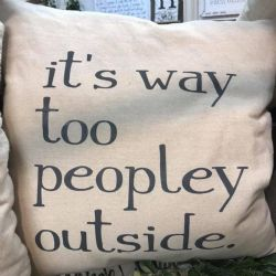 Pillow-It's Way Too Peopley Outside